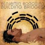 Benjamin Bogosian: Building Bridges