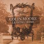 Colin Moore: Leaving Home (2)