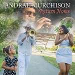 Andrae Murchison: Return Home