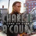 Charlie A'Court: Come On Over