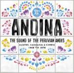 Andina: Huayno, Carnaval, Cumbia - The Sound Of The Peruvian Andes