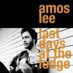 Amos Lee: Last Days At The Lodge (1)