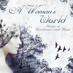 A Woman's World - Songs Of Resilence And Hope