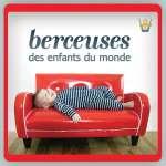 Berceuses Des Enfants Du Monde: Lullabies For Children Of The World