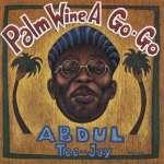 Abdul Tee-Jay: Palm Wine A Go-Go