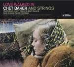 Love Walked In (Chet Baker And Strings) (+11 Bonus Tracks) (Limited Edition)