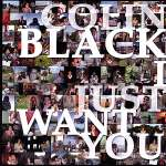 Colin Black: I Just Want You