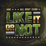 Abc (All Bout Cash): Like It Or Not