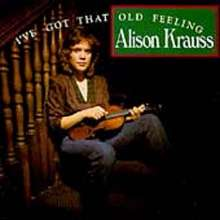Alison Krauss: I've Got That Old Feeling, CD