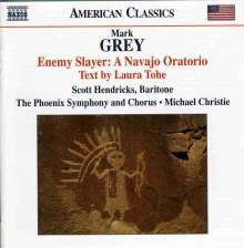 Mark Grey (geb. 1967): Enemy Slayer - A Navajo Oratorio, CD