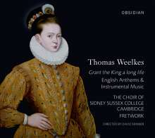 Thomas Weelkes (1575-1623): Grant the King a long Life - Anthems & Instrumentalmusik, CD
