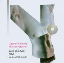 Louis Andriessen (geb. 1939): Gigantic Dancing Human Machine, CD