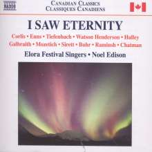Elora Festival Singers - I Saw Eternity, CD