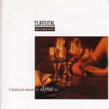 Classical Moments - Classical Music to Dine to, CD