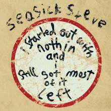 Seasick Steve: I Started Out With Nothing And I Still Got Most Of It Left, CD