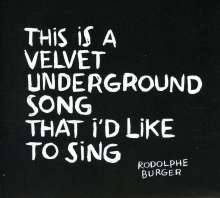 Rodolphe Burger: This Is A  Velvet Underground Song I'd Like To Sing, CD