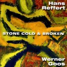 Hans Reffert & Werner Goos: Stone Cold & Broken, CD