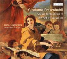 Girolamo Frescobaldi (1583-1643): Stylus fantasticus & The Art of Variation, CD