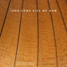 John Come Kiss Me Now, CD