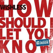 Wishless: How should I let you know, Maxi-CD