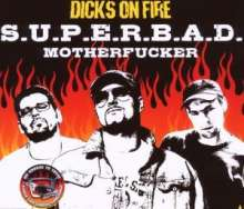 Dicks On Fire: S.U.P.E.R.B.A.D. Motherfucker, Maxi-CD