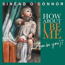 Sinead O'Connor: How About I Be Me (And You Be You), CD