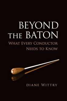 Diane Wittry: Beyond the Baton: What Every Conductor Needs to Know, Buch
