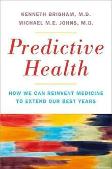 Kenneth L. Brigham: Predictive Health: How We Can Reinvent Medicine to Extend Our Best Years, Buch