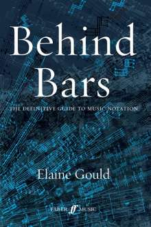 Elaine Gould: Behind Bars: The Definitive Guide to Music Notation, Buch