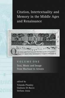 Citation, Intertextuality and Memory in the Middle Ages and Renaissance: Volume 1: Text, Music and Image from Machaut to Ariosto, Buch
