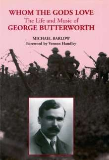Vernon Handley: Whom the Gods Love: The Life and Music of George Butterworth, Buch
