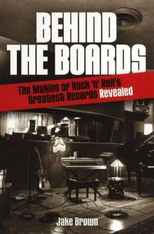 Behind the Boards: The Making of Rock 'n' Roll's Greatest Records Revealed, Buch
