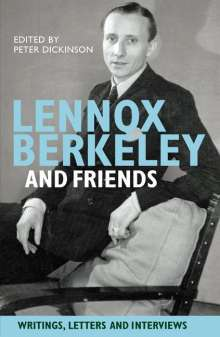 Peter Dickinson  (geb. 1934): Lennox Berkeley and Friends, Buch