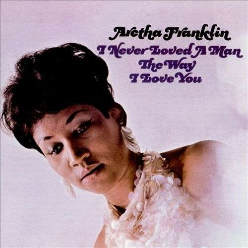 ARETHA FRANKLIN - I Never Loved A Man The Way I Loved You - 33T