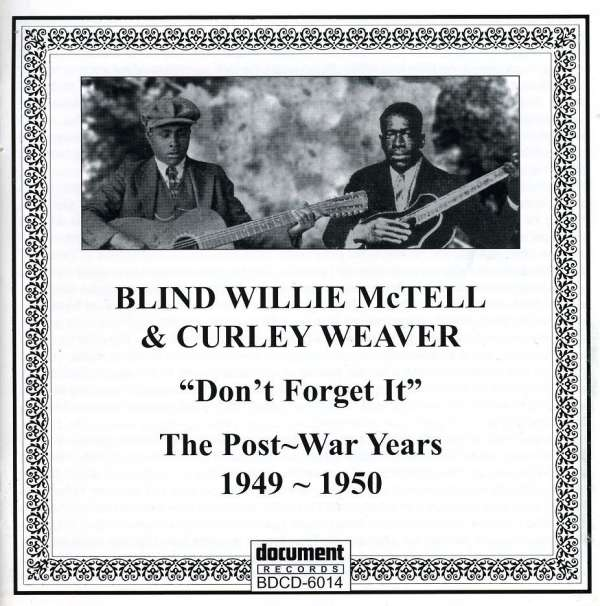 BLIND WILLIE MCTELL & CURLEY WEAVER - Don't Forget It: The Post~War Years 1949 ~ 1950 - CD