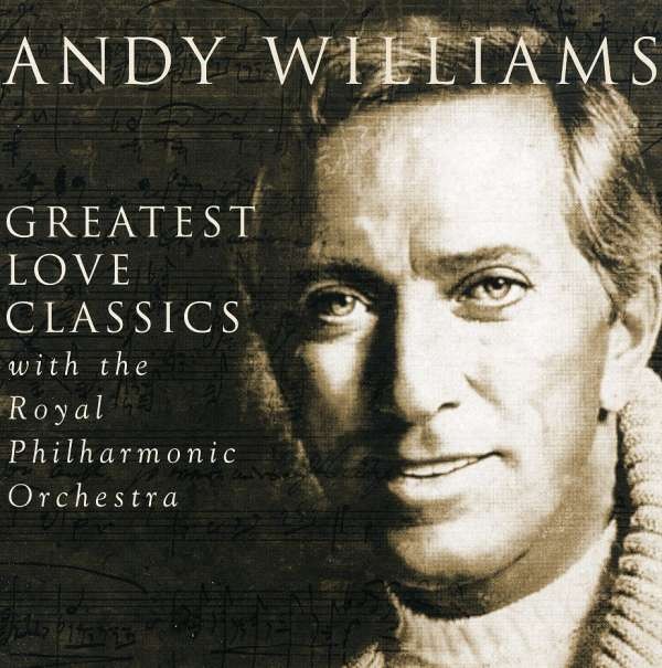 ANDY WILLIAMS - Greatest Love Classics With The Royal Philharmonic Orchestra