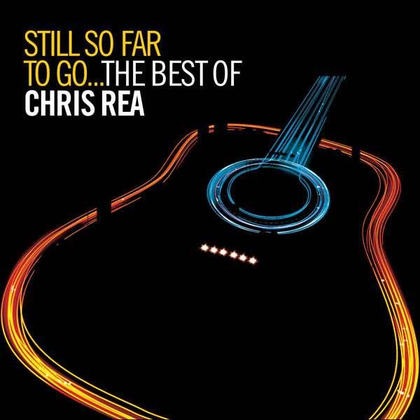 Chris Rea Still So Far To Go The Best Of Chris Rea 2