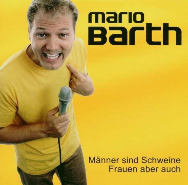 MARIO BARTH - Männer Sind Schweine, Frauen Aber Auch - CD