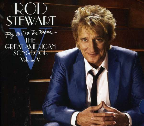 ROD STEWART - Fly Me To The Moon...the Great American
