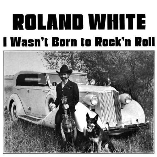 ROLAND WHITE - I Wasn't Born To Rock'n Roll - CD