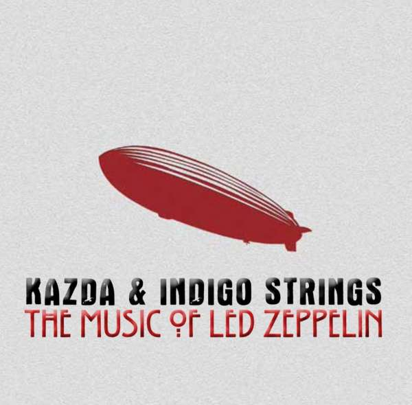 KAZDA & INDIGO STRINGS - The Music Of Led Zeppelin - CD