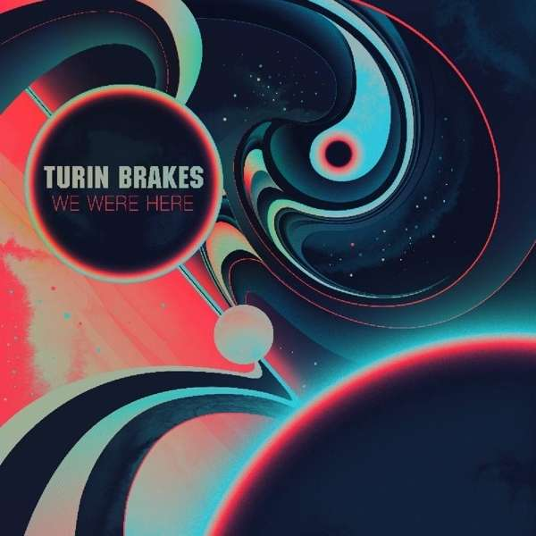 Turin Brakes - We Were Here (2013)