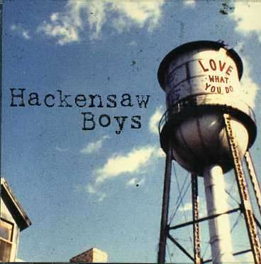 HACKENSAW BOYS - Love What You Do - CD