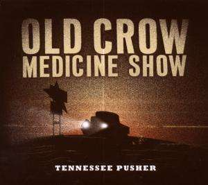 OLD CROW MEDICINE SHOW - Tennessee Pusher - CD