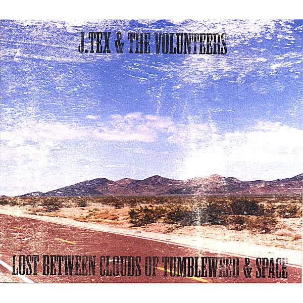 J. TEX & THE VOLUNTEERS - Lost Between Clouds Of Tumbleweed & Space - CD