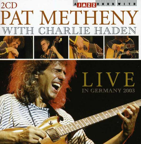 PAT METHENY WITH CHARLIE HADEN - Live In Germany 2003 - CD x 2