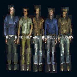 ROBOCOP KRAUS, THE - They Think They Are The Robocop Kraus - CD