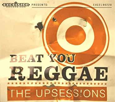 UPSESSIONS, THE - Beat You Reggae - CD