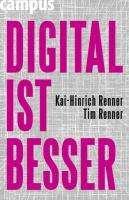 Kai-Hinrich Renner; Tim Renner: DIGITAL IST BESSER