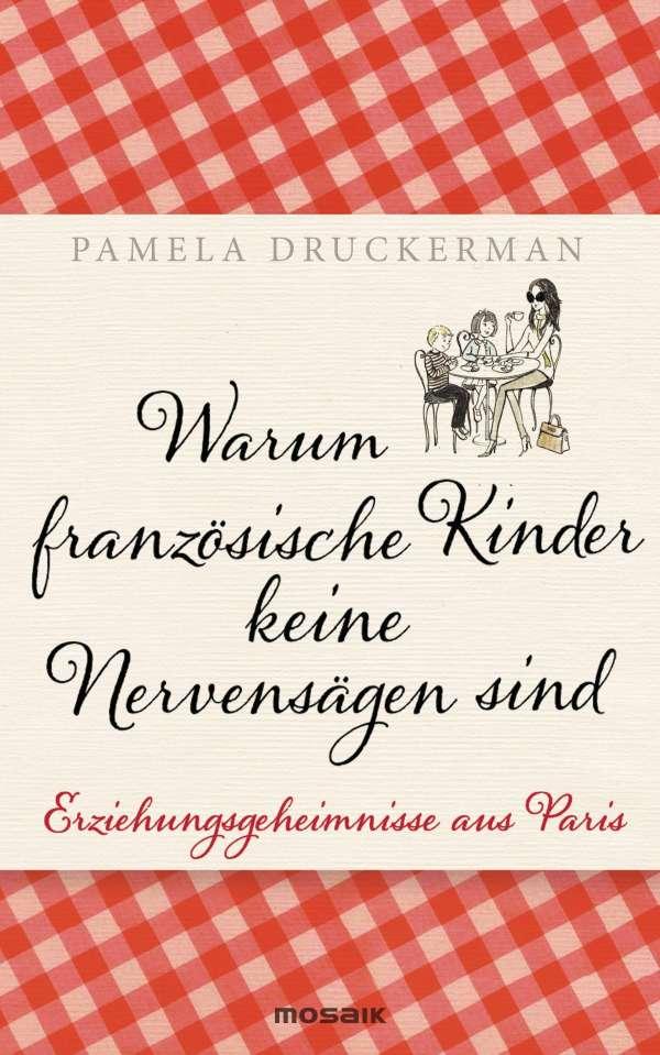 Pamela Druckerman Warum französische Kinder keine Nervensägen sind (bei jpc)